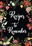 "Recipes to Remember: Blank Recipe Journal to Write in, Floral Burst Cookbook Design, Document all Your Special Recipes and Notes for Your Favorite ... and Friends Recipes, 7"" x 10"" Made in USA"