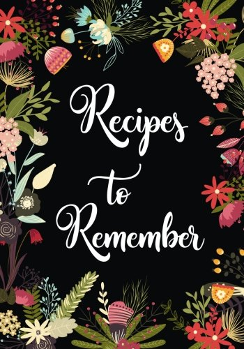 Recipes to Remember: Blank Recipe Journal to Write in, Floral Burst Cookbook Design, Document all Your Special Recipes and Notes for Your Favorite ... and Friends Recipes, 7