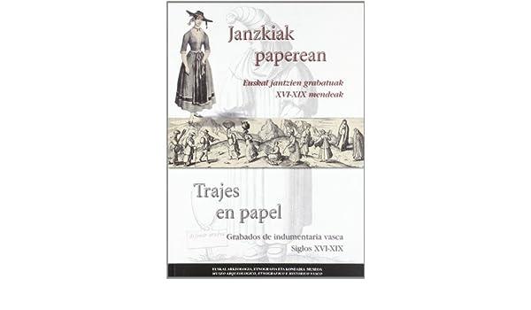 Janzkiak Paperean. Euskal jantzien grabatuak XVI-XIX mendeak ...
