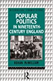 Popular Politics in Nineteenth Century England (Historical Connections), Rohan McWilliam, 0415186757
