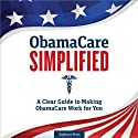 ObamaCare Simplified: A Clear Guide to Making ObamaCare Work for You Audiobook by Zephyros Press Narrated by Kevin Pierce