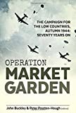 Operation Market Garden: The Campaign for the Low Countries, Autumn 1944: Seventy Years On (Wolverhampton Military Studies)