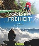 2000 km Freiheit: Zu Fuß über die Alpen von Wien nach Nizza - 101 Tage, 90000 Höhenmeter