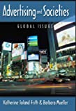 Advertising and Societies : Global Issues, Frith, Katherine Toland and Mueller, Barbara, 0820462071
