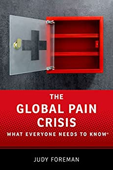 The Global Pain Crisis: What Everyone Needs to Know® by [Foreman, Judy]