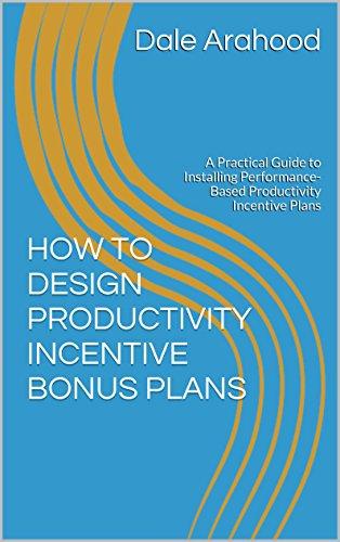 Amazon com: HOW TO DESIGN PRODUCTIVITY INCENTIVE BONUS PLANS: A