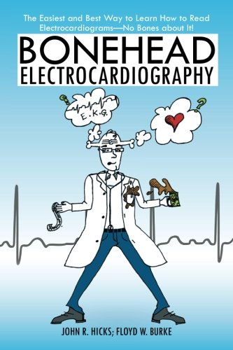 Bonehead Electrocardiography: The Easiest and Best Way to Learn How to Read Electrocardiograms—No Bones about It! (The Best Way To Learn R)