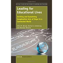 Leading for Educational Lives: Inviting and Sustaining Imaginative Acts of Hope (Critical Issues in the Future of Learning and Teaching)