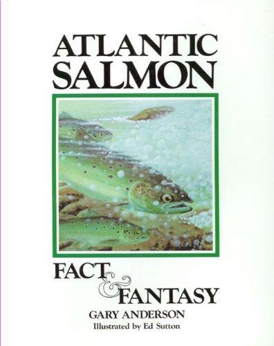 Atlantic Salmon Fact and Fantasy ()