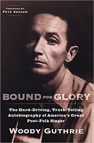 bound for glory the hard driving truth telling autobiography of americas great poet folk singer plume