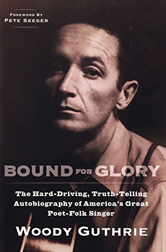 Bound for Glory: The Hard-Driving, Truth-Telling, Autobiography of America's Great Poet-Folk Singer (Plume) (Book For Glory Bound)