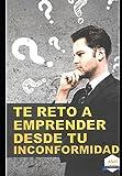img - for TE RETO A EMPRENDER DESDE TU INCONFORMIDAD (Spanish Edition) book / textbook / text book