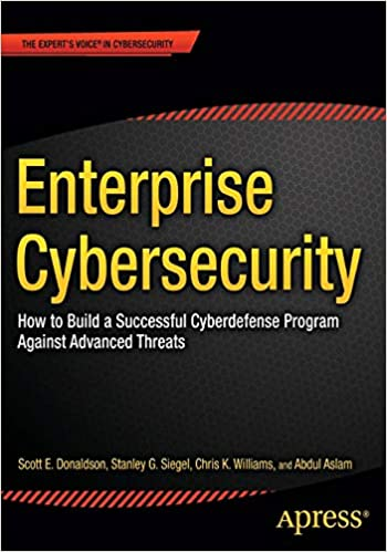 Enterprise Cybersecurity How to Build a Successful Cyberdefense Program Against Advanced Threats