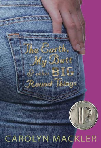 The Earth, My Butt, and Other Big Round Things by [Mackler, Carolyn]