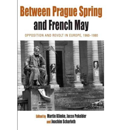 [ BETWEEN PRAGUE SPRING AND FRENCH MAY: OPPOSITION AND REVOLT IN EUROPE, 1960-1980 ] By Klimke, Martin ( Author) 2011 [ Hardcover ] ebook