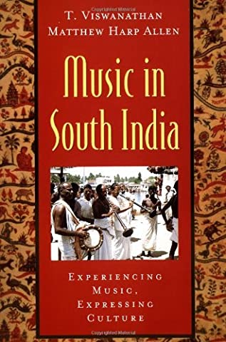 Music in South India: The Karnatak Concert Tradition and Beyond: Experiencing Music, Expressing Culture (Global Music Series) by Viswanathan T. Allen Matthew Harp (2003-12-04) (Music In South India Viswanathan)