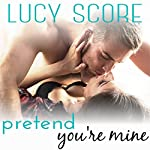 Pretend You're Mine: A Small Town Love Story | Lucy Score