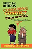 img - for Wrestling Rhinos: Conquering Conflict in the Wilds of Work by Rhoberta Shaler (2006-03-01) book / textbook / text book