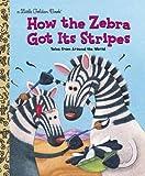 How the Zebra Got Its Stripes (Little Golden Book)