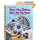 How the Zebra Got Its Stripes (Little Golden Book)