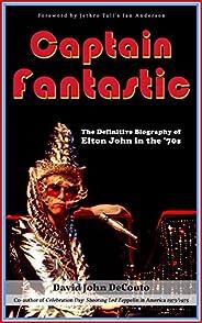 Captain Fantastic: The Definitive Biography of Elton John in the '