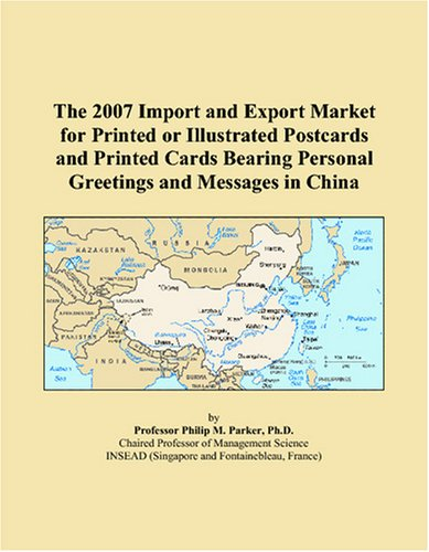 Read Online The 2007 Import and Export Market for Printed or Illustrated Postcards and Printed Cards Bearing Personal Greetings and Messages in China ebook