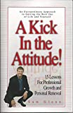 A Kick in the Attitude! 12 Lessons for Professional Growth and Personal Renewal