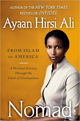Nomad From Islam To America A Personal Journey Through The Clash Of Civilizations By Ayaan Hirsi Ali