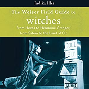 The Weiser Field Guide to Witches Audiobook