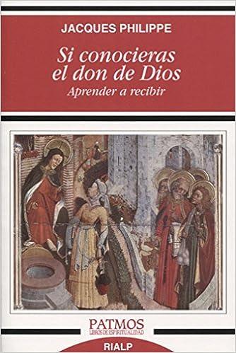 Si Conocieras El Don De Dios por Jacques Philippe