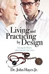 Living and Practicing by Design: Saving the Hearts That Care for Our Lives by John Jr. Hayes (2008-09-23) Paperback