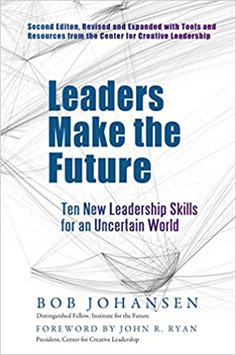 Leaders Make the Future: Ten New Leadership Skills for an Uncertain
