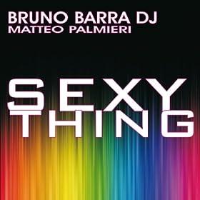 Sexy Thing (Easy Mix): Matteo Palmieri Bruno Barra DJ: MP3 Downloads