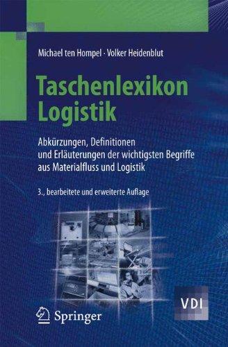 Taschenlexikon Logistik: Abkürzungen, Definitionen und Erläuterungen der wichtigsten Begriffe aus Materialfluss und Logistik (VDI-Buch) (German Edition)
