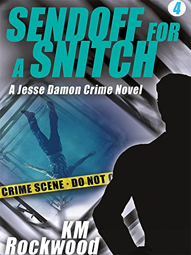 Sendoff for a Snitch; Jesse Damon Crime Novel # 4 by KM Rockwood