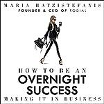 How to Be an Overnight Success | Maria Hatzistefanis