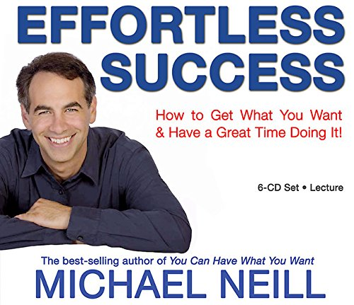 Effortless Success: How to Get What You Want and Have a Great Time Doing It by Hay House Inc.