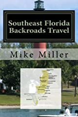 Southeast Florida Backroads Travel: Day Trips Off The Beaten Path Paperback
