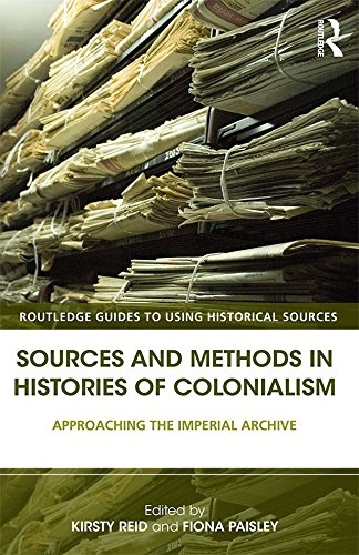 Sources and Methods in Histories of Colonialism: Approaching the Imperial Archive (Routledge Guides to Using Historical Sources) (Colonial Paisley)