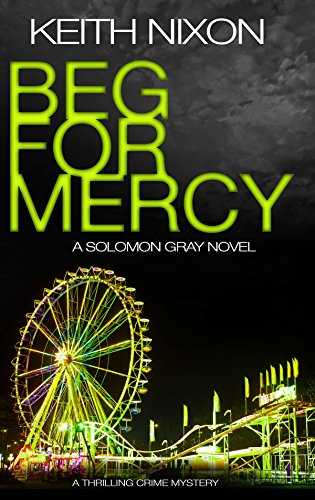 Beg for Mercy: A Thrilling Crime Mystery (The Detective Solomon Gray Series Book 3) by [Nixon, Keith]
