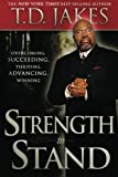 Strength to Stand: Overcoming, Succeeding, Thriving, Advancing, Winning