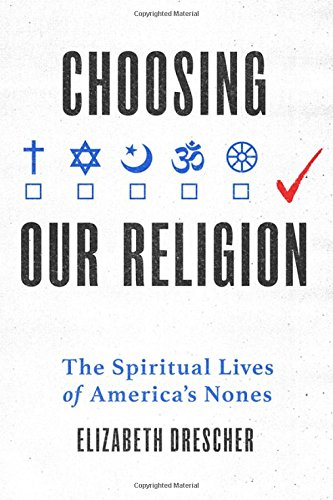 (Choosing Our Religion: The Spiritual Lives of America's Nones)