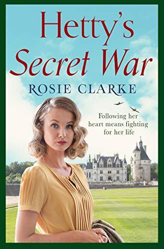 Hetty's Secret War: A heartbreaking story of love, loss and courage in World War 2 (Women at War Series Book 3) by [Clarke, Rosie]