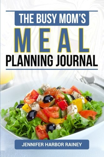 The Busy Mom's Meal Planning Journal to Plan Your Family's Breakfast, Lunch and Dinner Menus