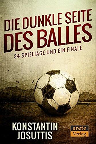 Die dunkle Seite des Balles: 34 Spieltage und ein Finale