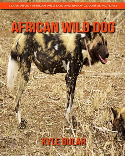 (African Wild Dog! Learn About African Wild Dog and Enjoy Colorful Pictures)