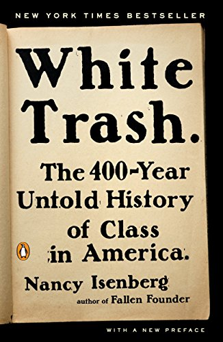 (White Trash: The 400-Year Untold History of Class in America)