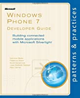 Windows Phone 7 Developer Guide: Building connected mobile applications with Microsoft Silverlight Front Cover