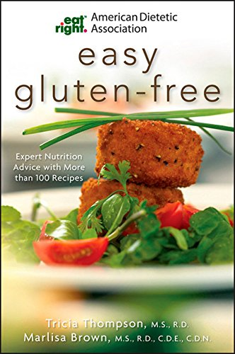 Academy of Nutrition and Dietetics Easy Gluten-Free: Expert Nutrition Advice with More Than 100 Recipes (American Dietet