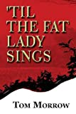 'Til the Fat Lady Sings, Tom Morrow, 163084117X